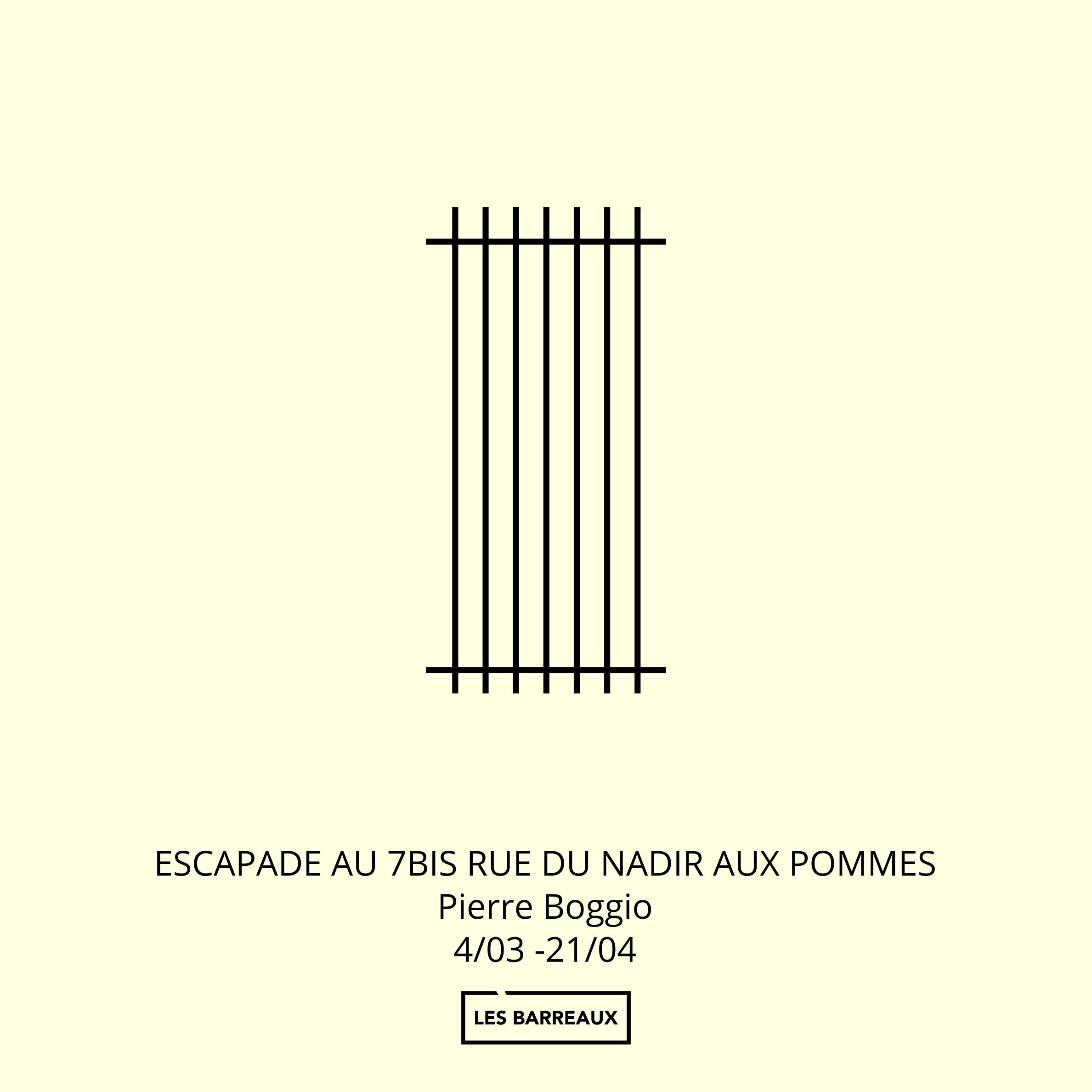 EXPOSITION>Pierre Boggio, Les Barreaux #11 : «Escapade au 7bis rue du Nadir aux Pommes»